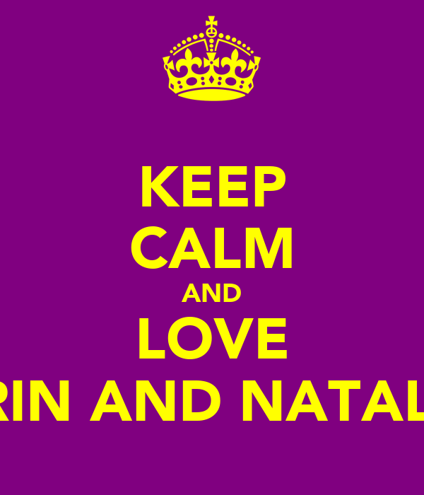 KEEP CALM AND LOVE ERIN AND NATALIE