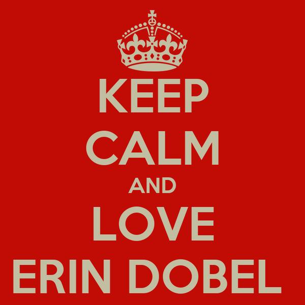 KEEP CALM AND LOVE ERIN DOBEL