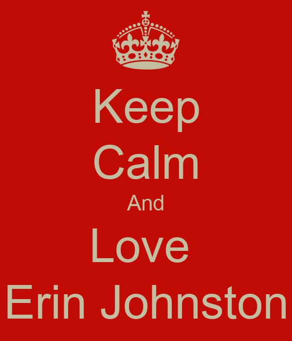 Keep Calm And Love  Erin Johnston