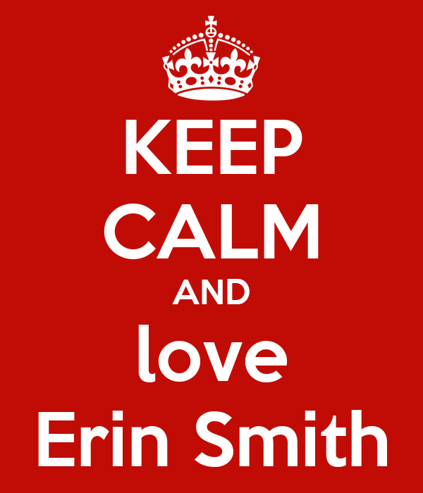 KEEP CALM AND love Erin Smith