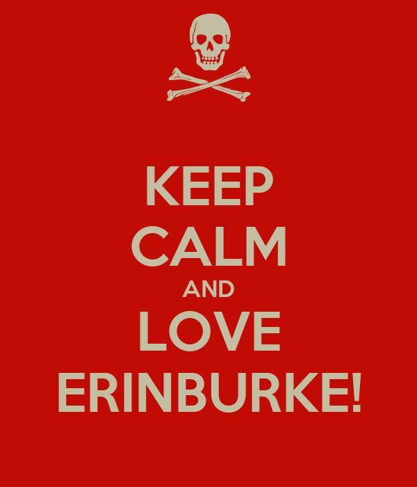 KEEP CALM AND LOVE ERINBURKE!