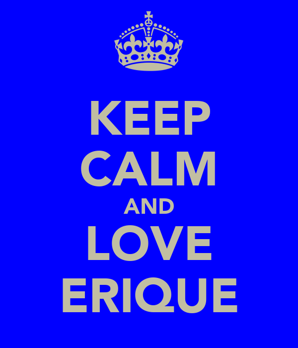 KEEP CALM AND LOVE ERIQUE