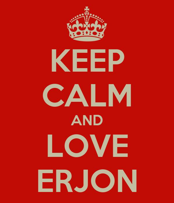 KEEP CALM AND LOVE ERJON