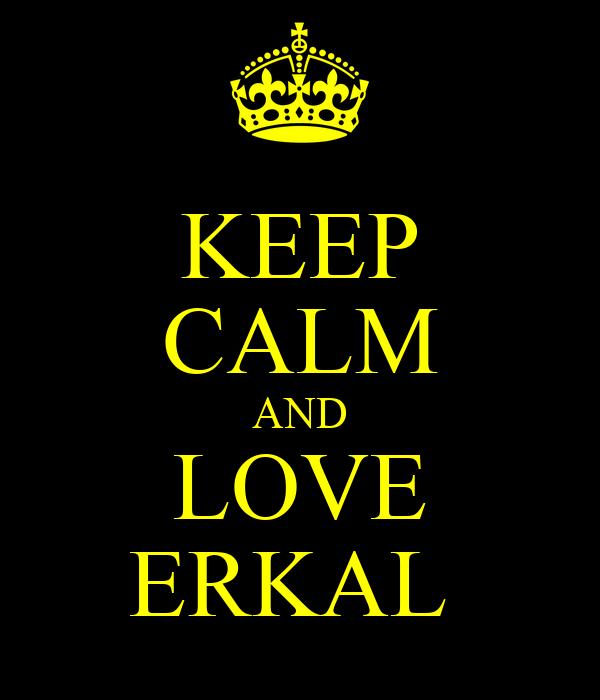 KEEP CALM AND LOVE ERKAL