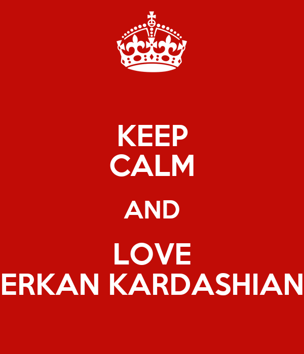 KEEP CALM AND LOVE ERKAN KARDASHIAN