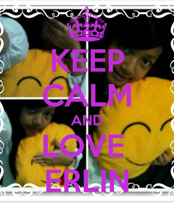 KEEP CALM AND LOVE  ERLIN
