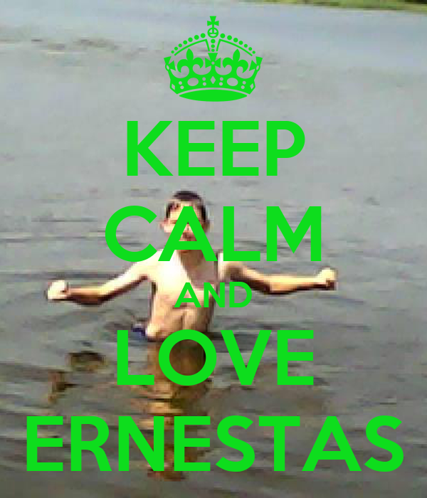 KEEP CALM AND LOVE ERNESTAS