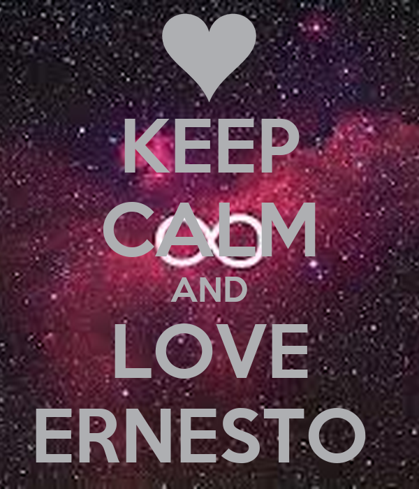 KEEP CALM AND LOVE ERNESTO