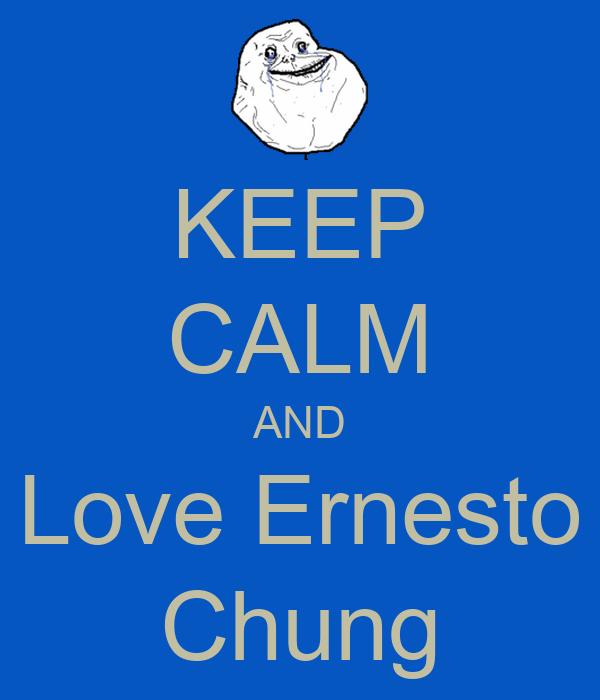 KEEP CALM AND Love Ernesto Chung