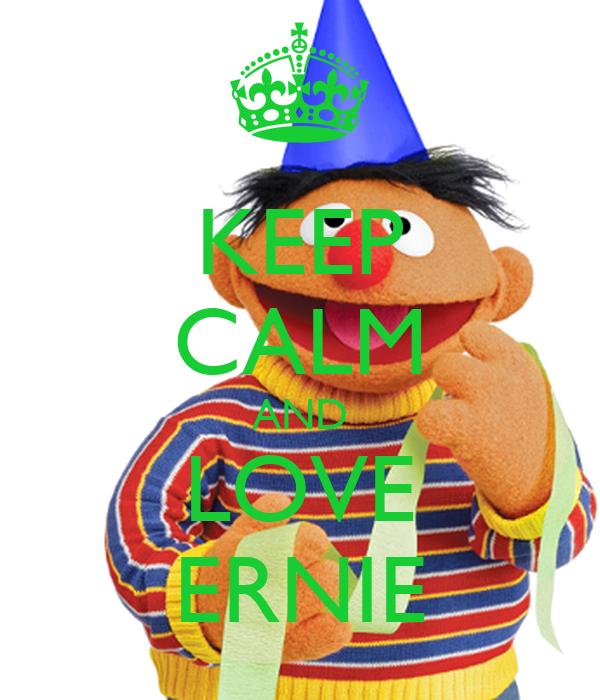 KEEP CALM AND LOVE ERNIE