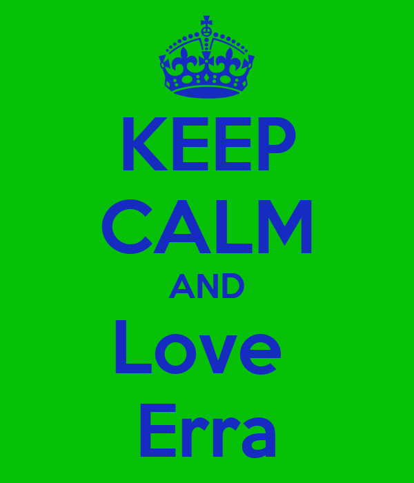 KEEP CALM AND Love  Erra