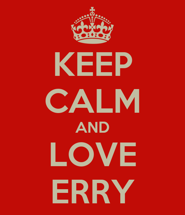 KEEP CALM AND LOVE ERRY