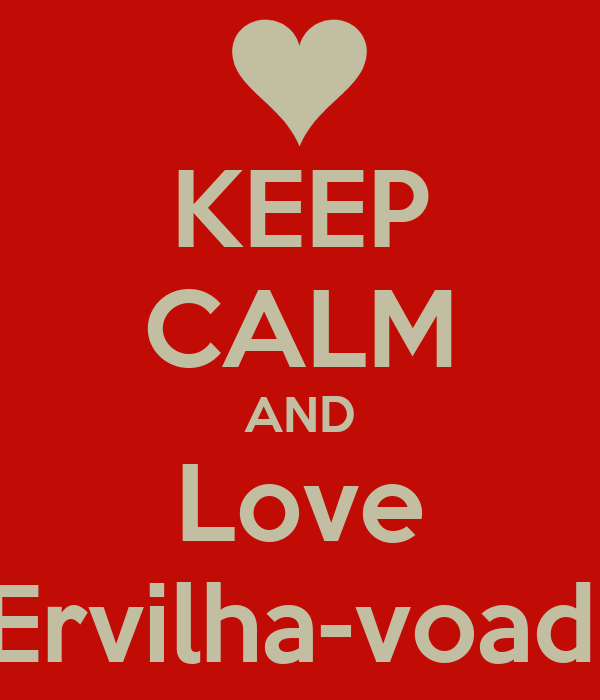 KEEP CALM AND Love Ervilha-voad.
