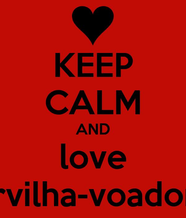 KEEP CALM AND love ervilha-voadora