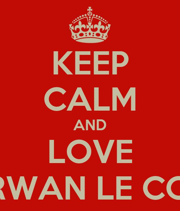 KEEP CALM AND LOVE ERWAN LE COZ