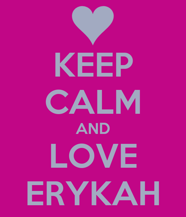 KEEP CALM AND LOVE ERYKAH