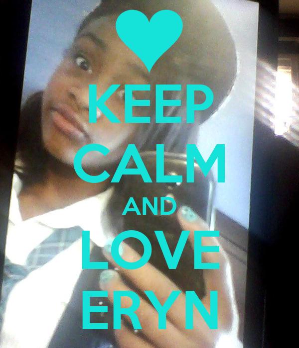 KEEP CALM AND LOVE ERYN