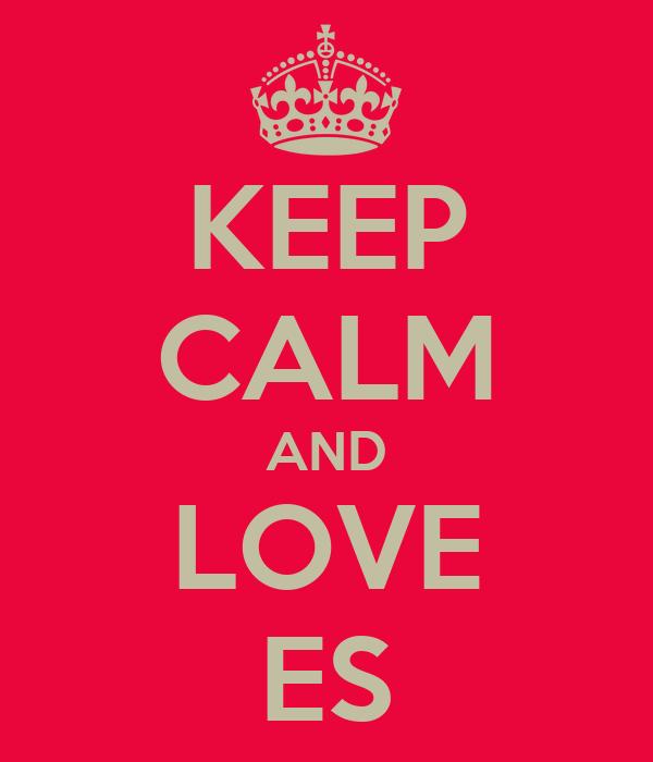 KEEP CALM AND LOVE ES