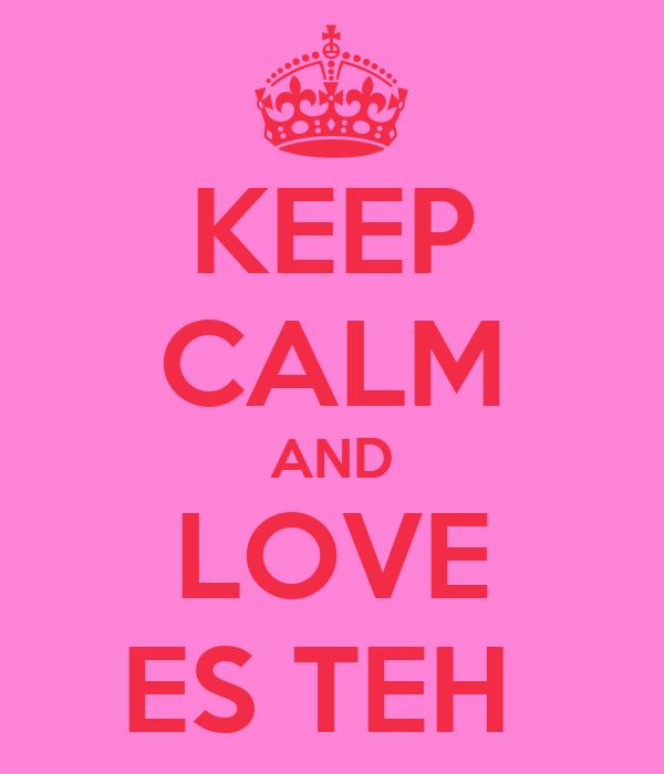 KEEP CALM AND LOVE ES TEH