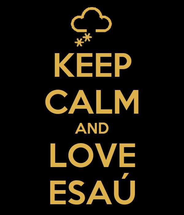 KEEP CALM AND LOVE ESAÚ