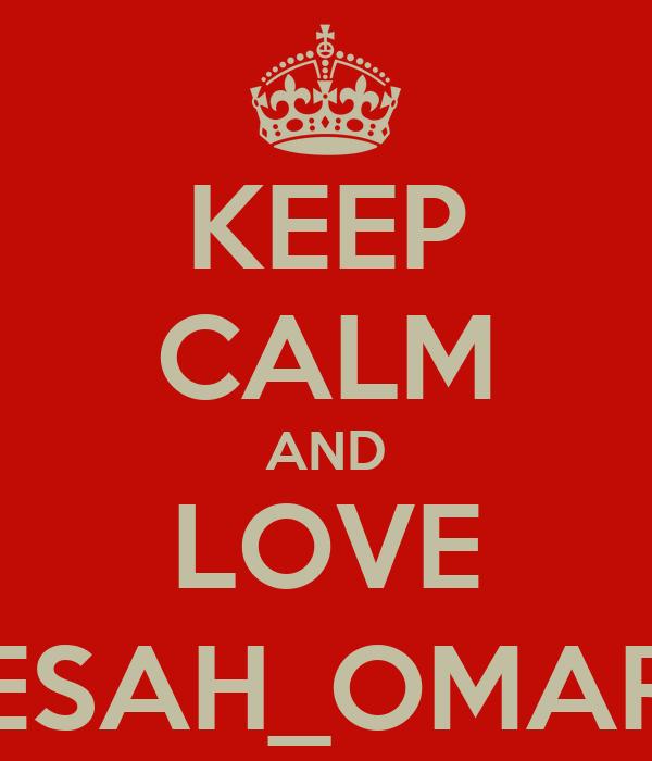 KEEP CALM AND LOVE ESAH_OMAR