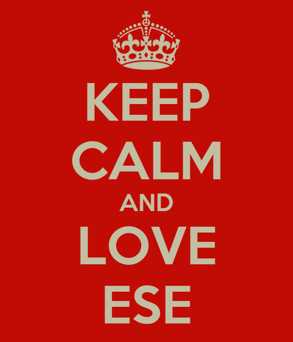 KEEP CALM AND LOVE ESE