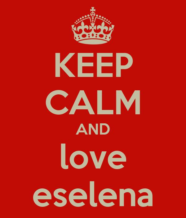 KEEP CALM AND love eselena