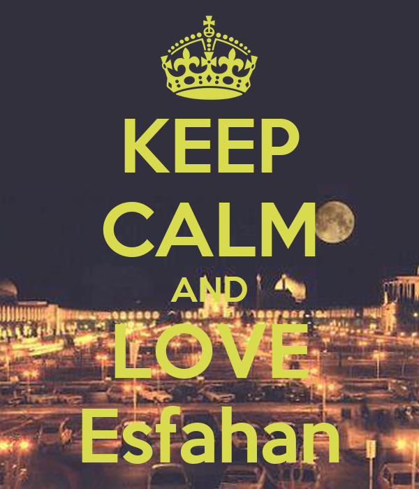 KEEP CALM AND LOVE Esfahan