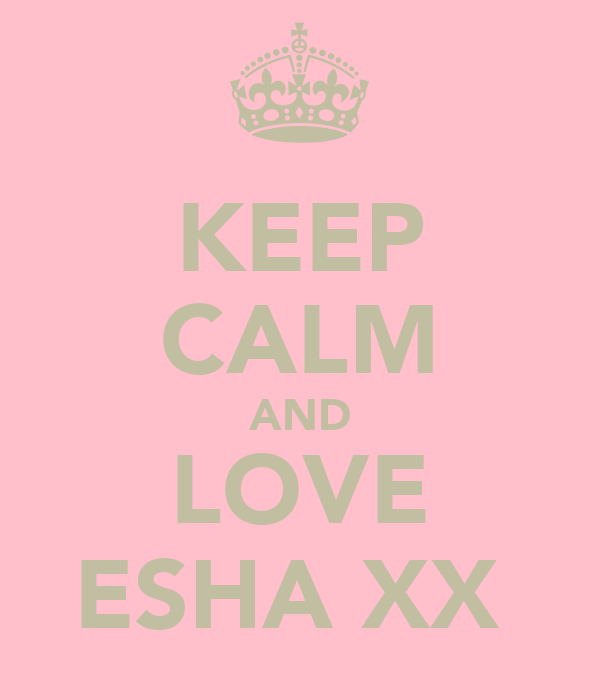 KEEP CALM AND LOVE ESHA XX