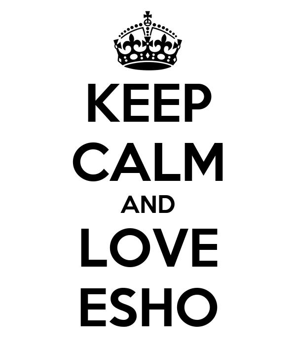 KEEP CALM AND LOVE ESHO