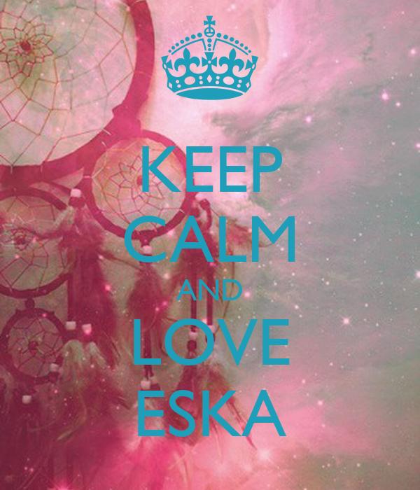 KEEP CALM AND LOVE ESKA
