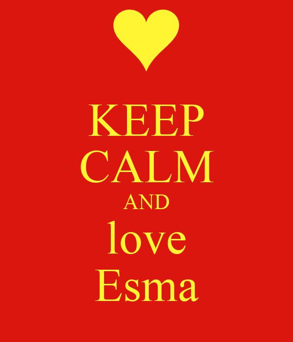 KEEP CALM AND love Esma