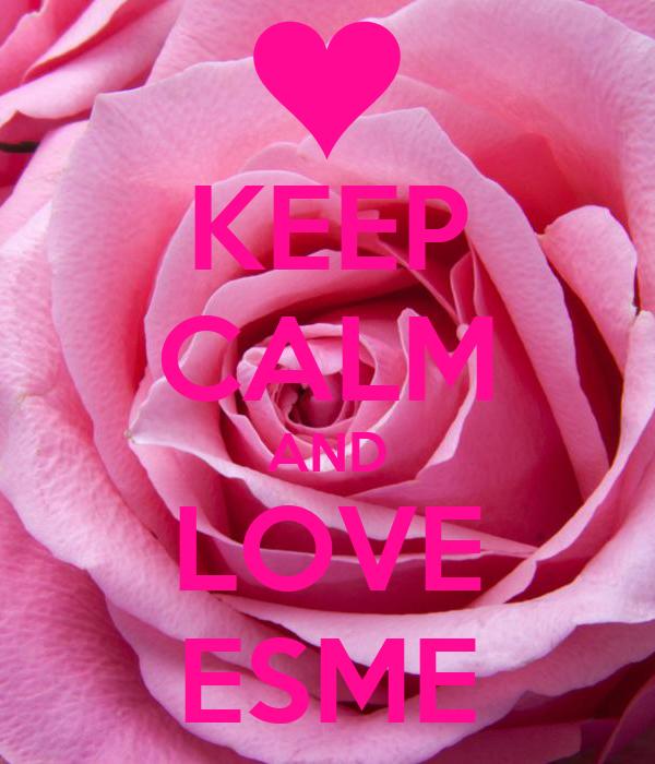 KEEP CALM AND LOVE ESME