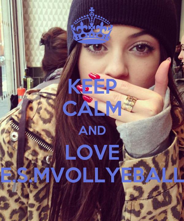 KEEP CALM AND LOVE E.S.MVOLLYEBALL