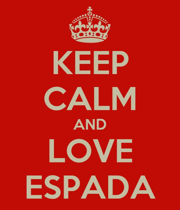 KEEP CALM AND LOVE ESPADA