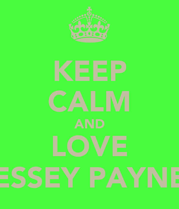 KEEP CALM AND LOVE ESSEY PAYNE