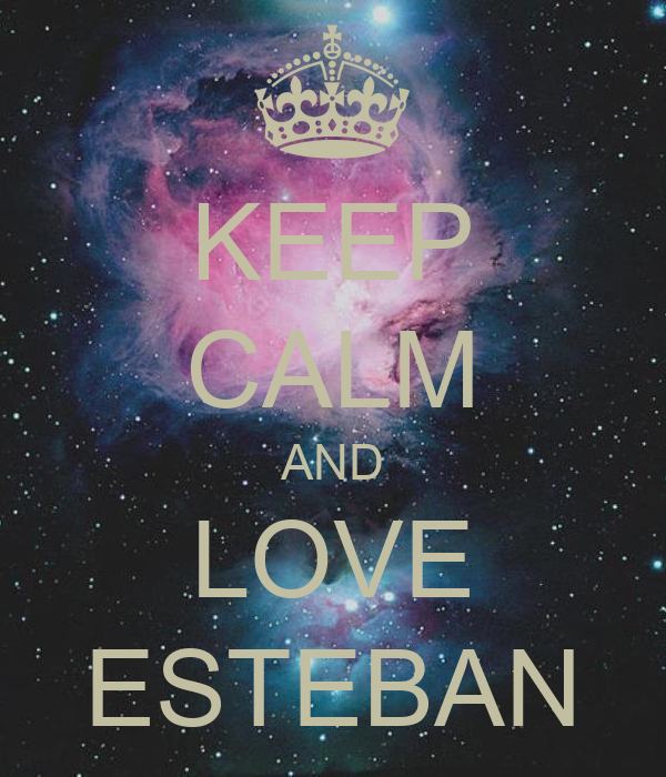 KEEP CALM AND LOVE ESTEBAN