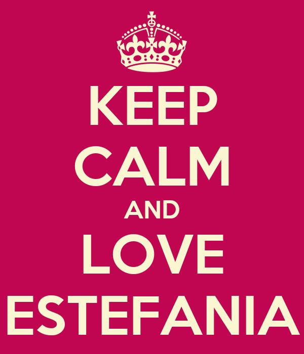KEEP CALM AND LOVE ESTEFANIA