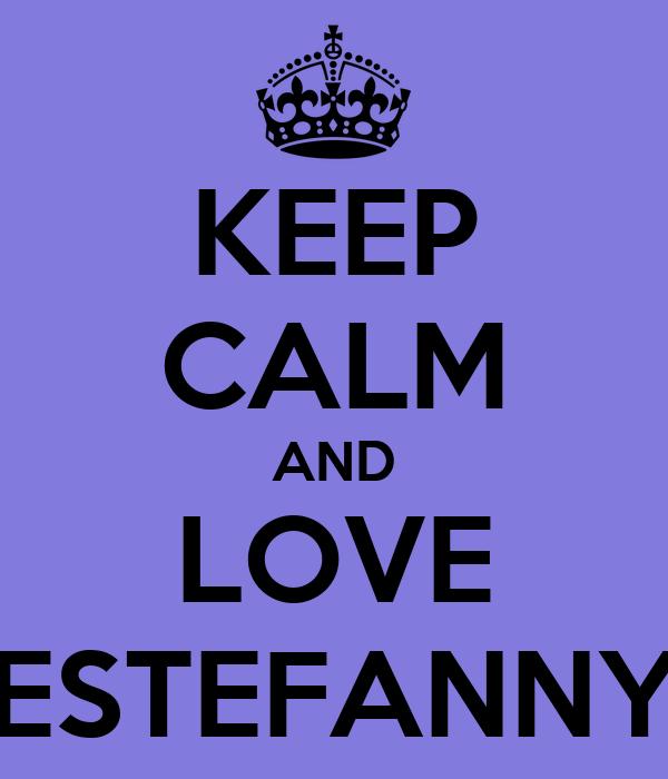 KEEP CALM AND LOVE ESTEFANNY