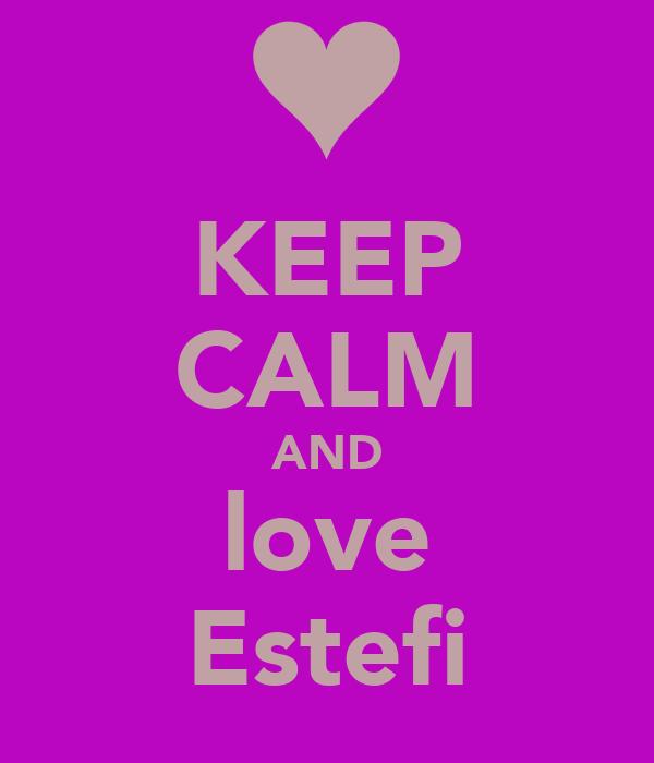 KEEP CALM AND love Estefi