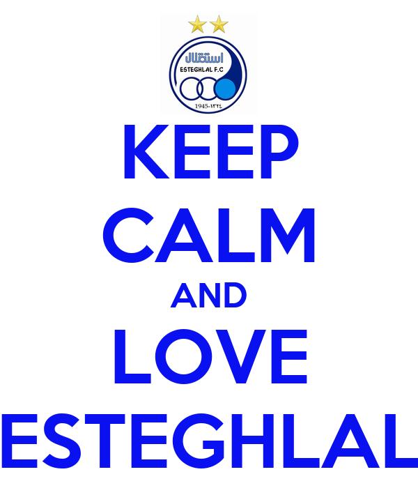 KEEP CALM AND LOVE ESTEGHLAL