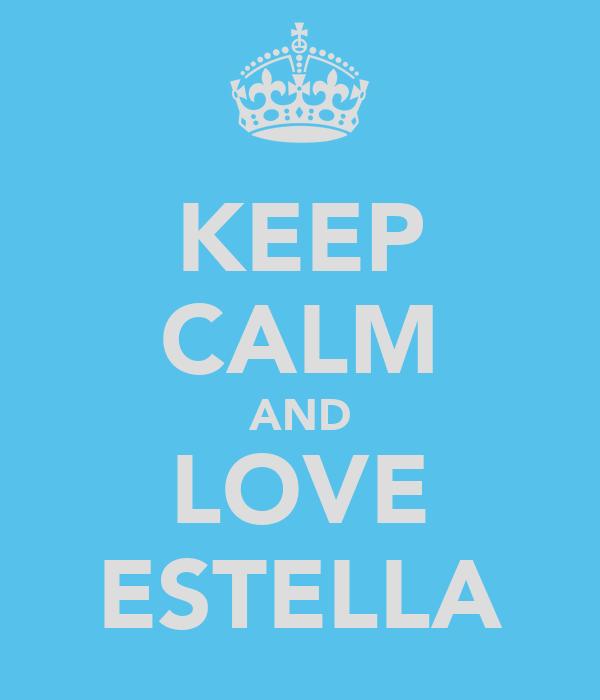 KEEP CALM AND LOVE ESTELLA