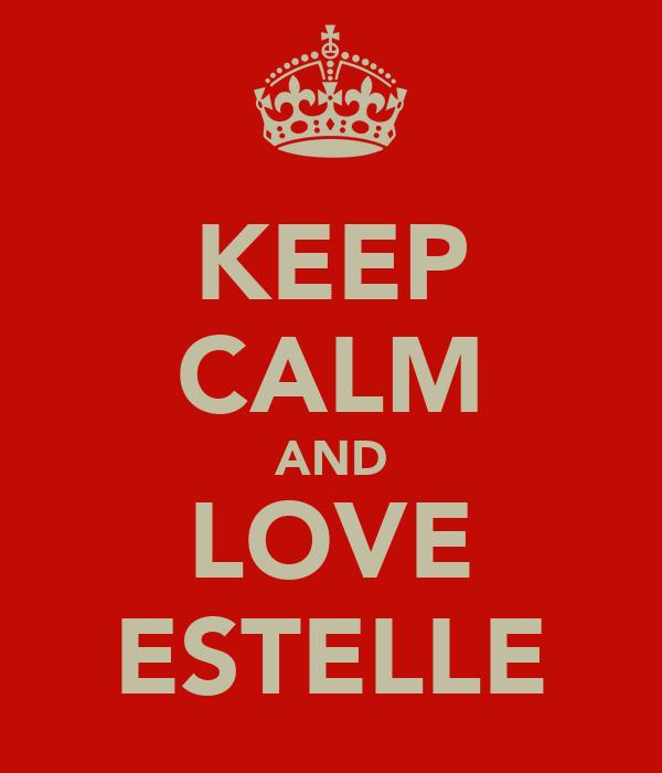 KEEP CALM AND LOVE ESTELLE