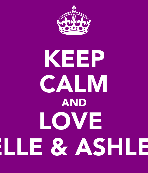 KEEP CALM AND LOVE  ESTELLE & ASHLEIGH