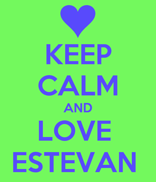 KEEP CALM AND LOVE  ESTEVAN