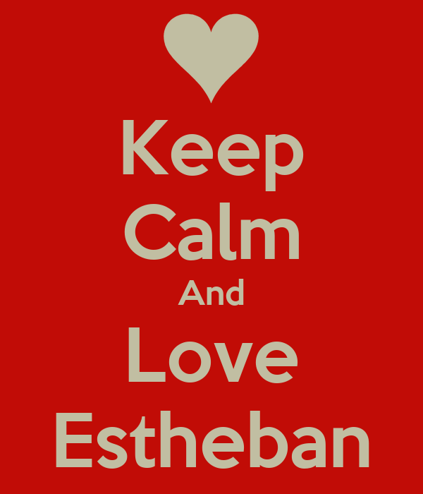 Keep Calm And Love Estheban