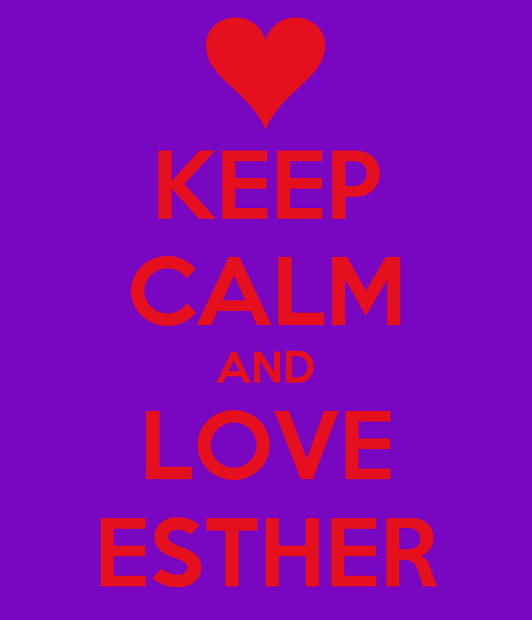 KEEP CALM AND LOVE ESTHER