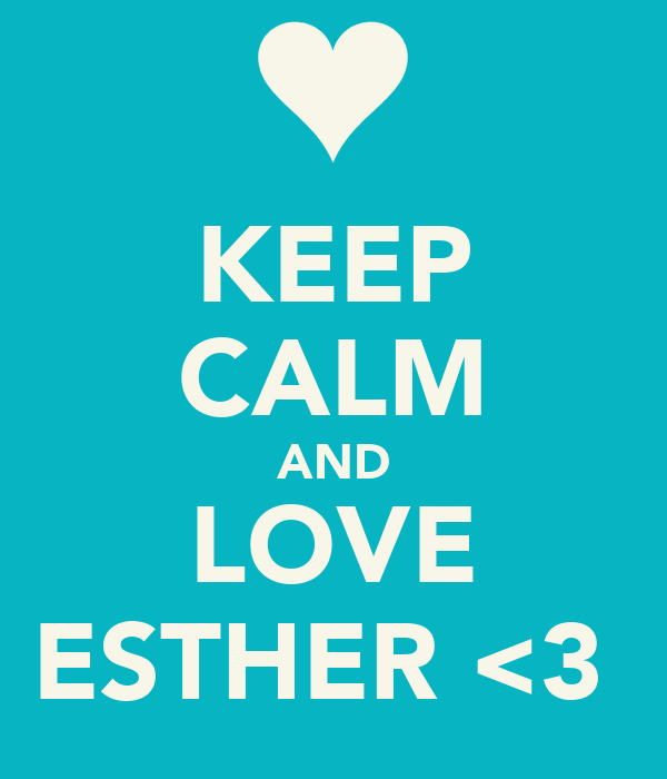 KEEP CALM AND LOVE ESTHER <3