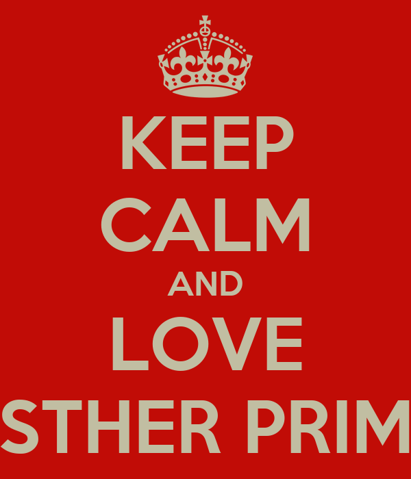 KEEP CALM AND LOVE ESTHER PRIME