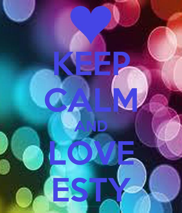 KEEP CALM AND LOVE ESTY
